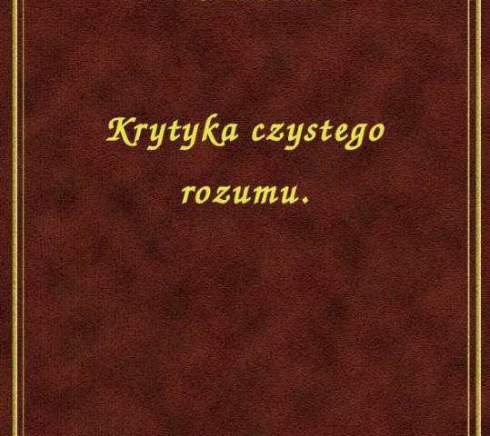 Immanuel Kant.  Krytyka czystego rozumu w przekładzie Romana Ingardena.