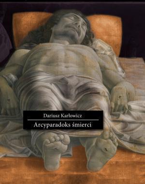 """Rozmowa z dr Dariuszem Karłowiczem o książce """"Arcyparadoks śmierci"""""""